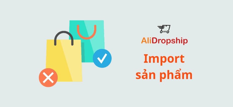Hướng dẫn AliDropship - Import sản phẩm từ AliExpress